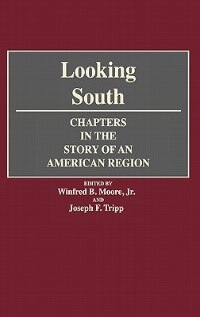 Book Looking South: Chapters in the Story of an American Region by Winfred B. Moore