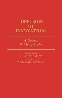 Book Diffusion of Innovations: A Select Bibliography by Klaus Musmann