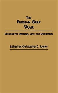 Book The Persian Gulf War: Lessons for Strategy, Law, and Diplomacy by Christopher C. Joyner