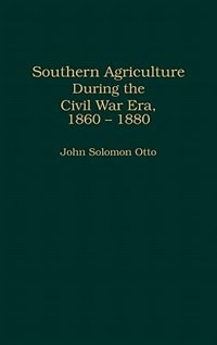 Book Southern Agriculture During the Civil War Era, 1860-1880 by John S. Otto