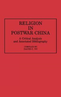 Book Religion In Postwar China: A Critical Analysis And Annotated Bibliography by David C. Yu