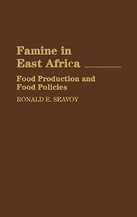 Book Famine In East Africa: Food Production And Food Policies by Ronald E. Seavoy