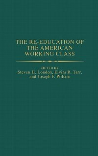 Book The Re-Education of the American Working Class by Steven H. London