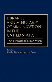 Book Libraries And Scholarly Communication In The United States: The Historical Dimension by Phyllis Dain