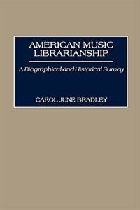 Book American Music Librarianship: A Biographical And Historical Survey by Carol June Bradley