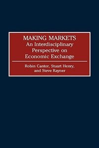 Book Making Markets: An Interdisciplinary Perspective on Economic Exchange by Robin Ann Cantor