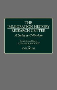 Book The Immigration History Research Center: A Guide to Collections by .. University Of Minnesota