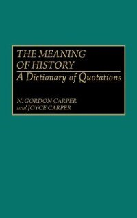 Book The Meaning of History: A Dictionary of Quotations by N. Gordon Carper