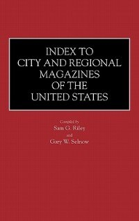 Book Index To City And Regional Magazines Of The United States by Sam G. Riley
