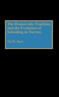 Book The Democratic Tradition And The Evolution Of Schooling In Norway by Val Dean Rust