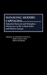 Book Managing Modern Capitalism: Industrial Renewal And Workplace Democracy In The United States And… by M. Donald Hancock