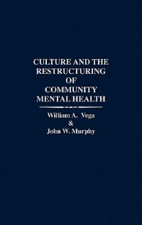 Book Culture And The Restructuring Of Community Mental Health by William Vega