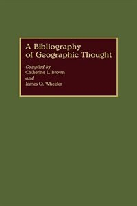 Book A Bibliography Of Geographic Thought by Catherine L. Brown