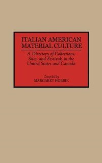 Book Italian American Material Culture: A Directory Of Collections, Sites, And Festivals In The United… by Margaret Hobbie