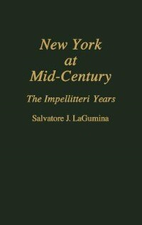 Book New York at Mid-Century: The Impellitteri Years by Salvatore John Lagumina