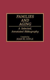Book Families And Aging: A Selected, Annotated Bibliography by Jean M. Coyle