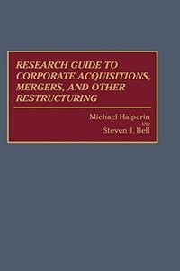 Book Research Guide To Corporate Acquisitions, Mergers, And Other Restructuring by Michael Halperin