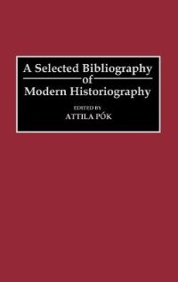 Book A Selected Bibliography of Modern Historiography by Attila Pok