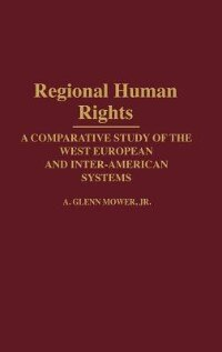 Book Regional Human Rights: A Comparative Study Of The West European And Inter-american Systems by A. Glenn Mower
