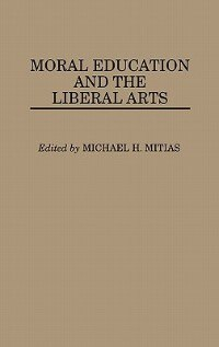 Book Moral Education And The Liberal Arts by Michael H. Mitias