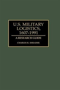 Book U.s. Military Logistics, 1607-1991: A Research Guide by Charles R. Shrader