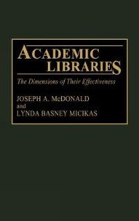 Book Academic Libraries: The Dimensions of Their Effectiveness by Joseph McDonald