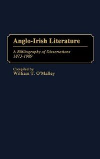 Book Anglo-Irish Literature: A Bibliography of Dissertations, 1873-1989 by William T. O'malley