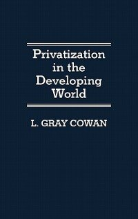 Book Privatization in the Developing World by L. Gray Cowan