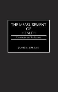 Book The Measurement Of Health: Concepts And Indicators by James S. Larson