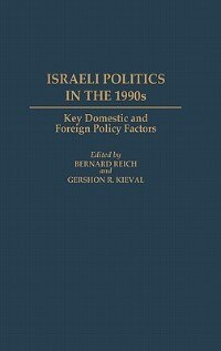 Book Israeli Politics In The 1990s: Key Domestic And Foreign Policy Factors by Bernard Reich