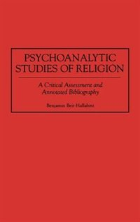 Book Psychoanalytic Studies Of Religion: A Critical Assessment And Annotated Bibliography by Benjamin Beit-Hallahmi
