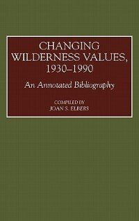 Book Changing Wilderness Values, 1930-1990 by Joan S. Elbers