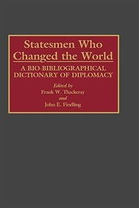 Book Statesmen Who Changed the World: A Bio-Bibliographical Dictionary of Diplomacy by Frank W. Thackeray