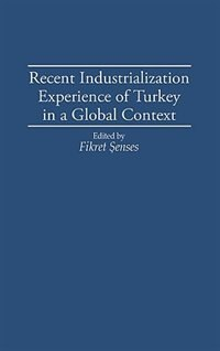 Book Recent Industrialization Experience of Turkey in a Global Context by Fikret Senses