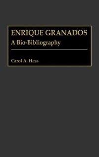 Book Enrique Granados: A Bio-Bibliography by Carol A. Hess