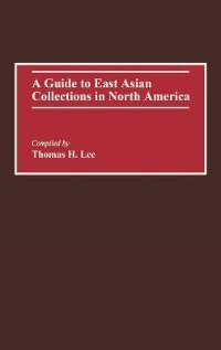 Book A Guide to East Asian Collections in North America by Thomas H. Lee