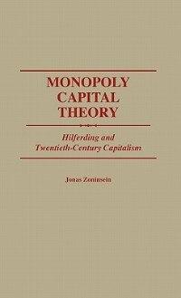 Book Monopoly Capital Theory: Hilferding And Twentieth-century Capitalism by Jonas Zoninsein