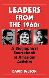 Book Leaders from the 1960s: A Biographical Sourcebook of American Activism by David De Leon