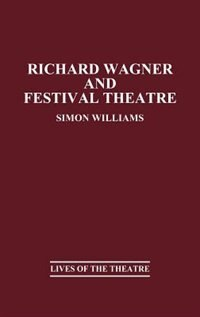 Book Richard Wagner And Festival Theatre by Simon Williams