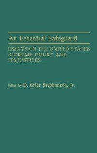 Book An Essential Safeguard: Essays On The United States Supreme Court And Its Justices by D. Grier Stephenson