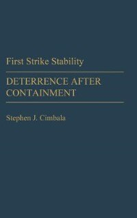 Book First Strike Stability: Deterrence after Containment by Stephen J. Cimbala