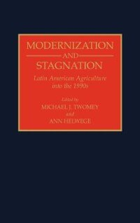Book Modernization And Stagnation: Latin American Agriculture Into The 1990s by Michael J. Twomey