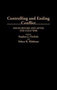Book Controlling And Ending Conflict: Issues Before And After The Cold War by Sidney R. Waldman