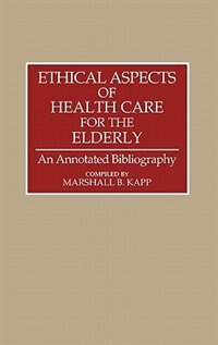 Book Ethical Aspects of Health Care for the Elderly: An Annotated Bibliography by Marshall B. Kapp
