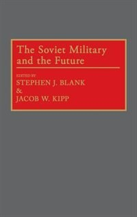 Book The Soviet Military And The Future by Stephen J. Blank