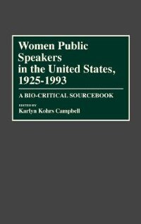 Book Women Public Speakers in the United States, 1925-1993: A Bio-Critical Sourcebook by Karlyn Kohrs Campbell