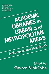 Book Academic Libraries In Urban And Metropolitan Areas: A Management Handbook by Gerard B. McCabe