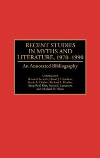Book Recent Studies In Myths And Literature, 1970-1990: An Annotated Bibliography by Sung Ryol Kim