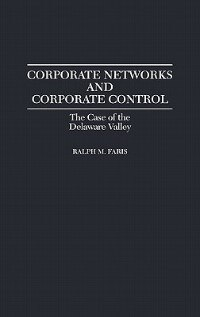 Book Corporate Networks And Corporate Control: The Case Of The Delaware Valley by Ralph M. Faris