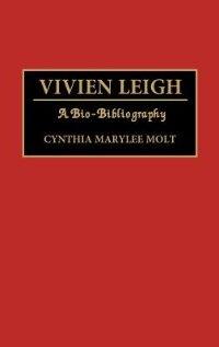 Book Vivien Leigh: A Bio-Bibliography by Cynthia M. Molt
